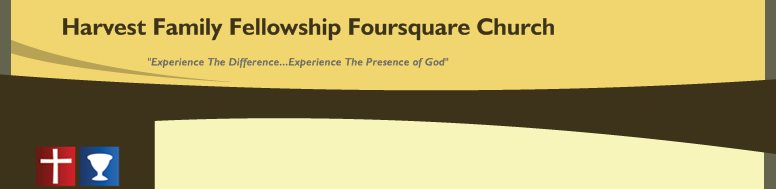 "Harvest Family Fellowship Foursquare Church - ""Experience The Difference...Experience The Presence of God"""